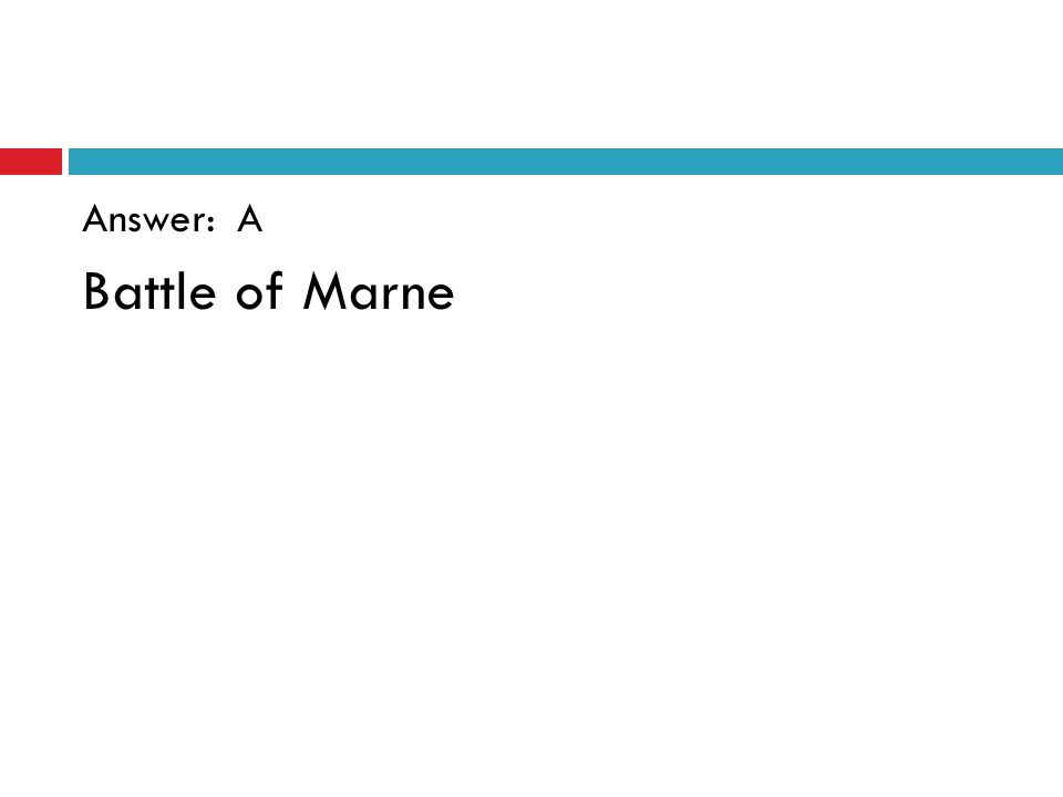 Answer: A Battle of Marne