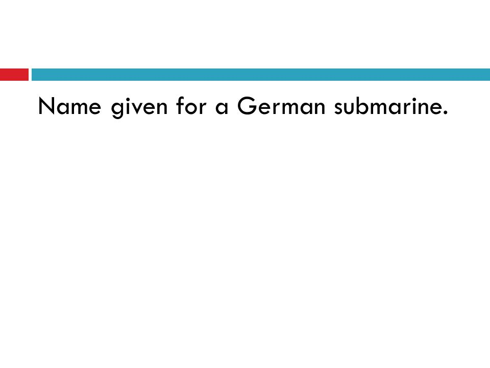 Name given for a German submarine.