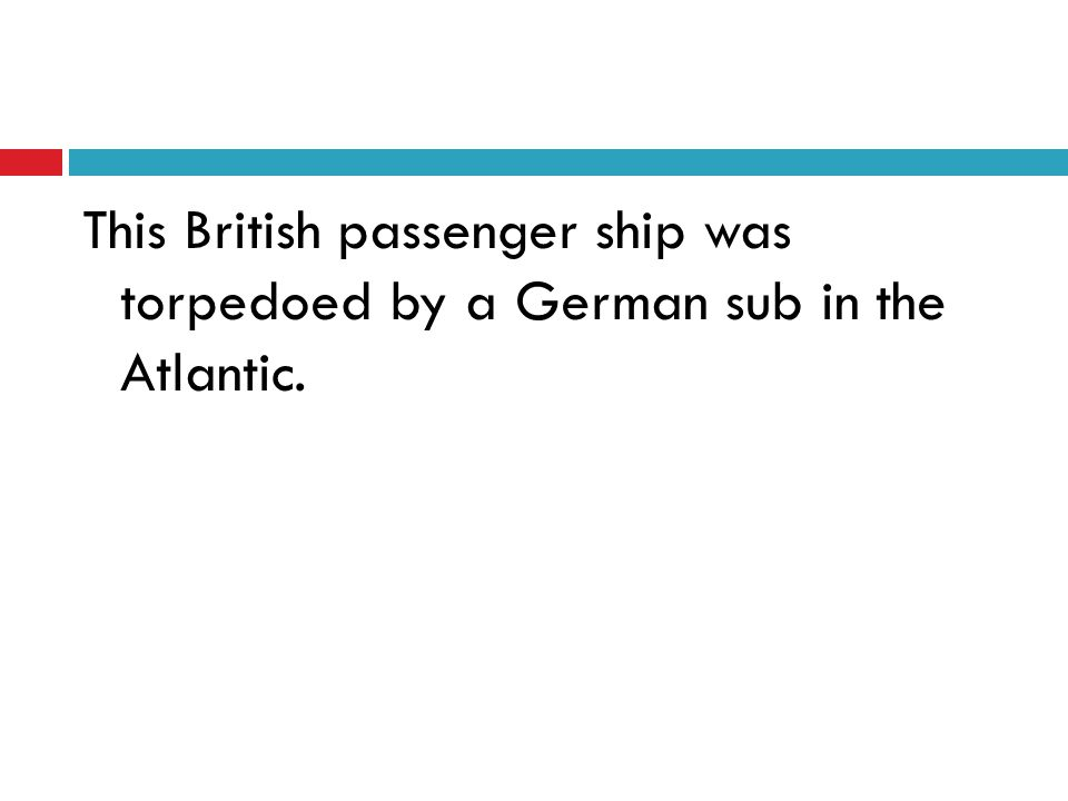 This British passenger ship was torpedoed by a German sub in the Atlantic.