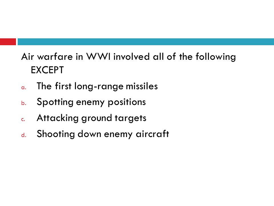 Air warfare in WWI involved all of the following EXCEPT a.