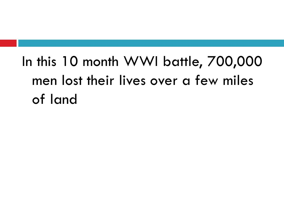 In this 10 month WWI battle, 700,000 men lost their lives over a few miles of land