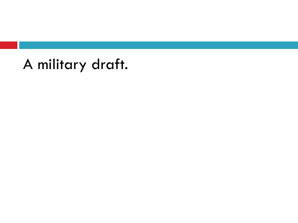 A military draft.