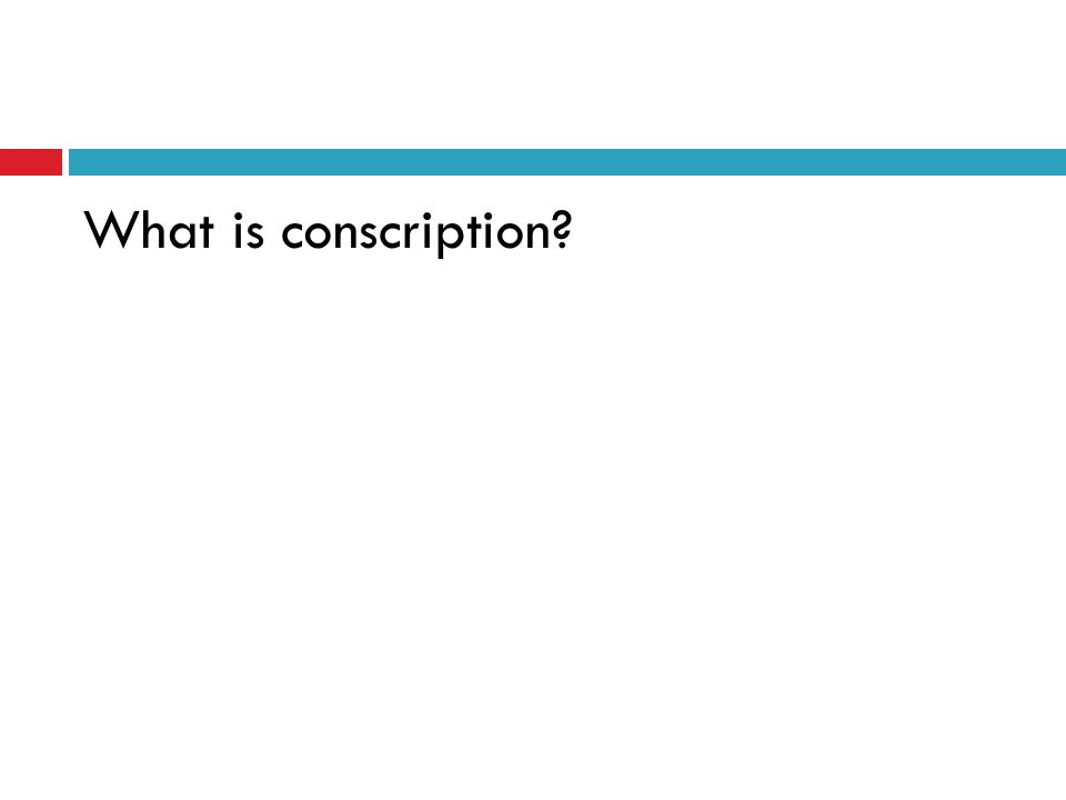 What is conscription?