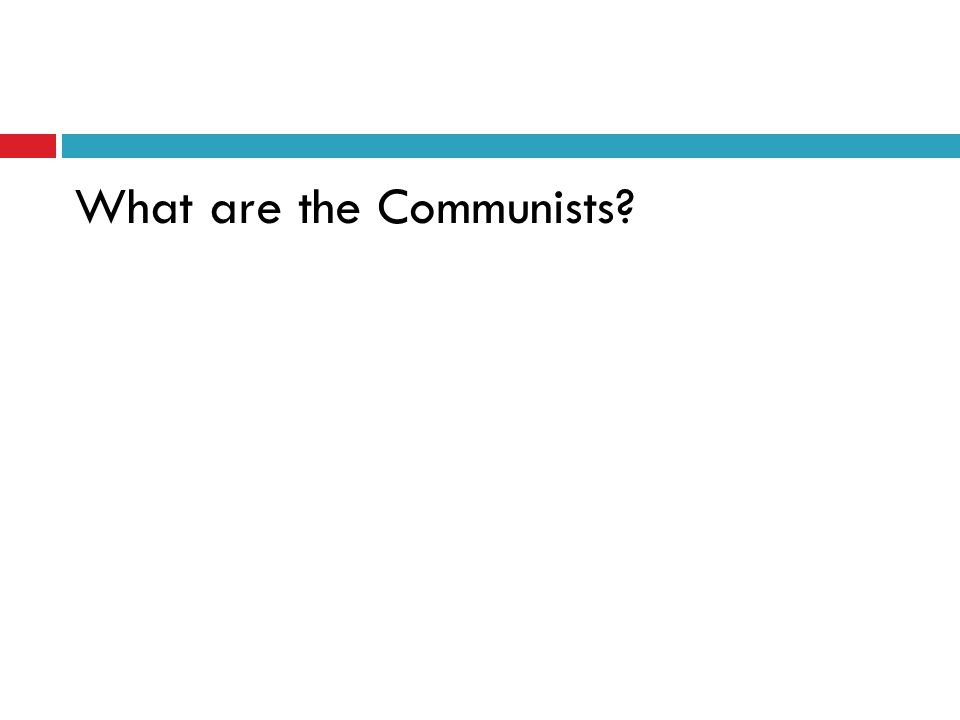 What are the Communists?