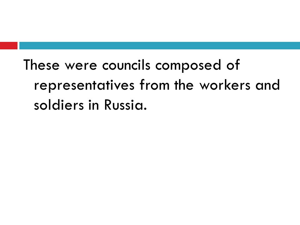 These were councils composed of representatives from the workers and soldiers in Russia.
