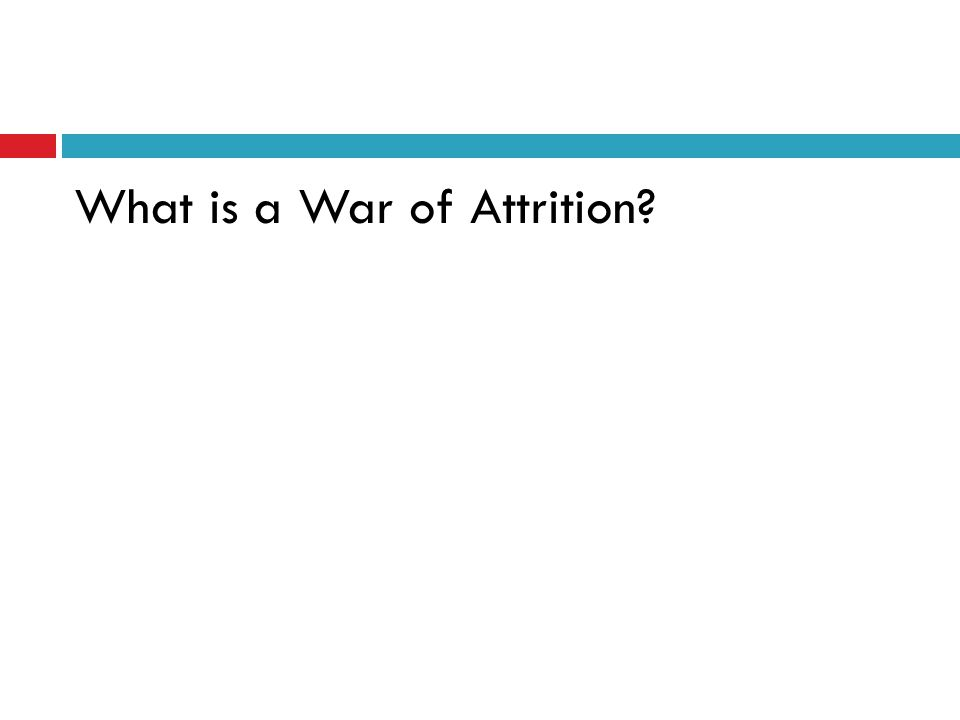 What is a War of Attrition?