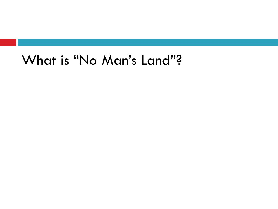 What is No Man's Land ?