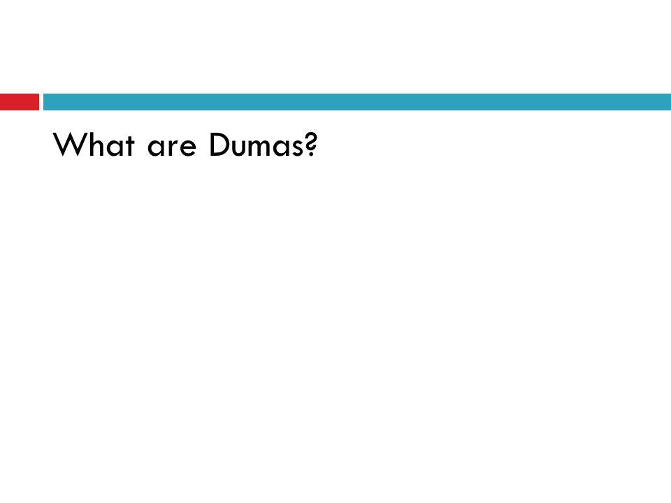 What are Dumas?
