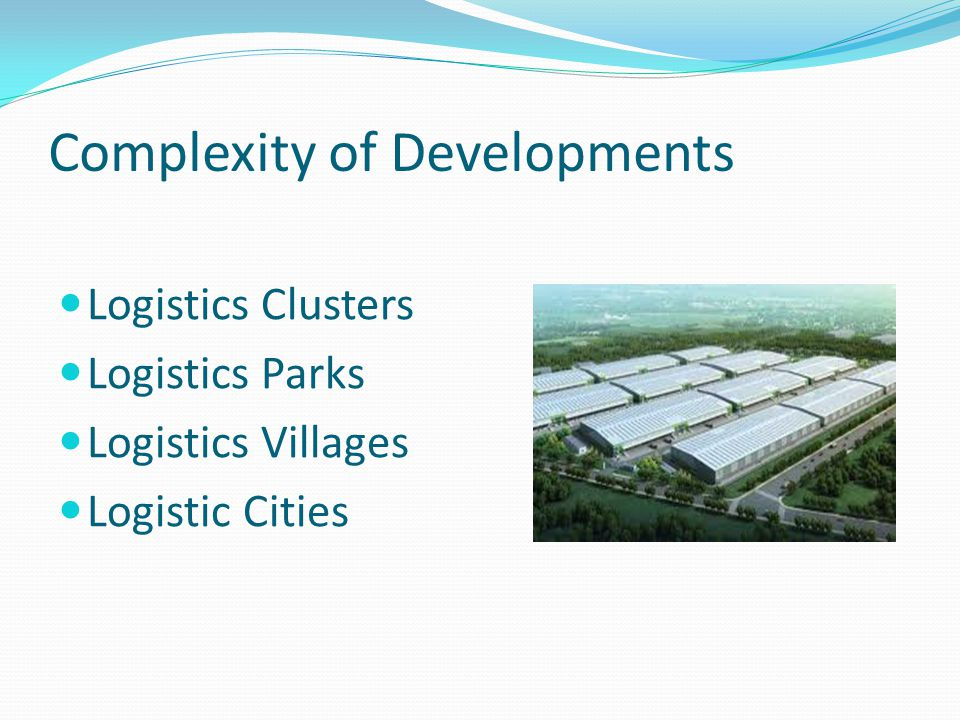 Complexity of Developments Logistics Clusters Logistics Parks Logistics Villages Logistic Cities
