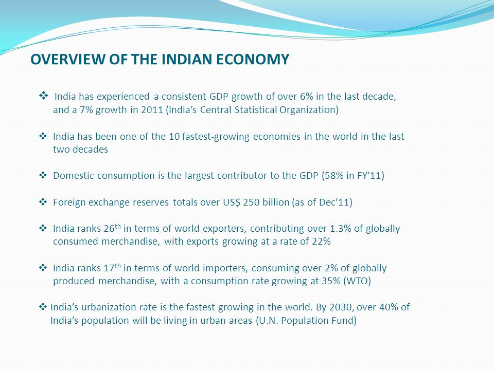  India has experienced a consistent GDP growth of over 6% in the last decade, and a 7% growth in 2011 (India's Central Statistical Organization)  In
