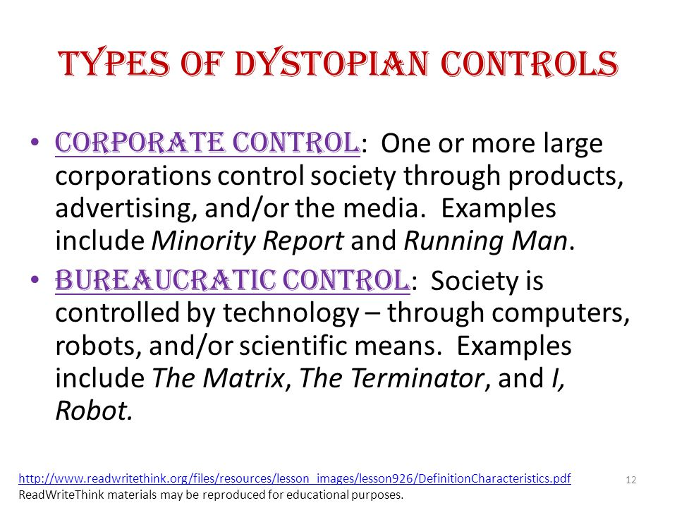 Types of Dystopian Controls Corporate Control : One or more large corporations control society through products, advertising, and/or the media. Exampl