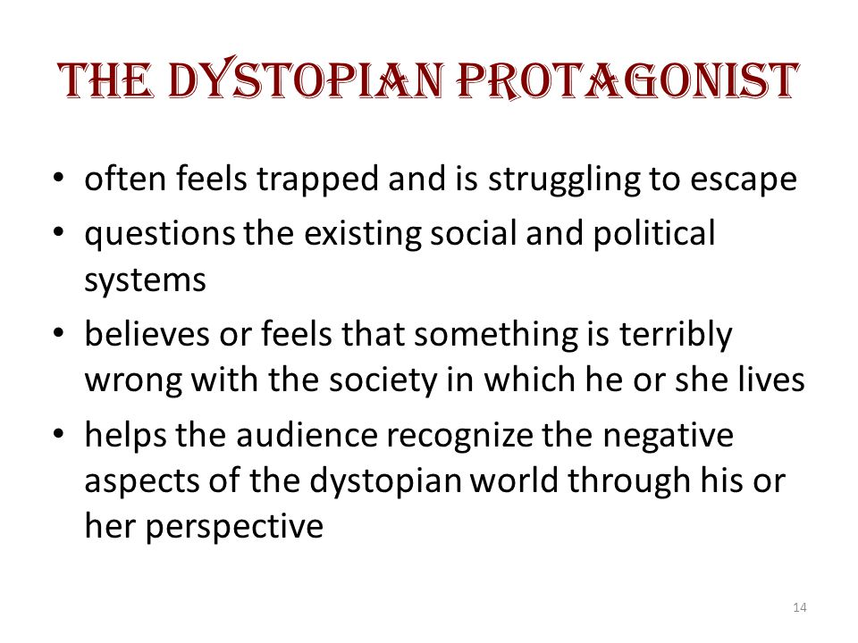 The Dystopian Protagonist often feels trapped and is struggling to escape questions the existing social and political systems believes or feels that s