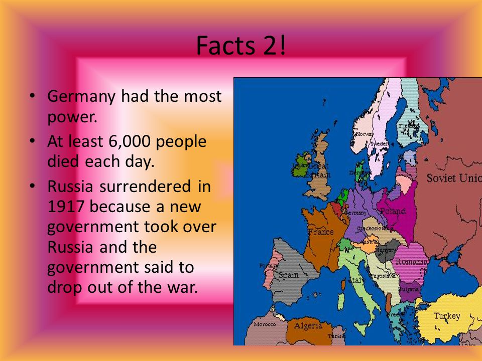 Facts 2. Germany had the most power. At least 6,000 people died each day.