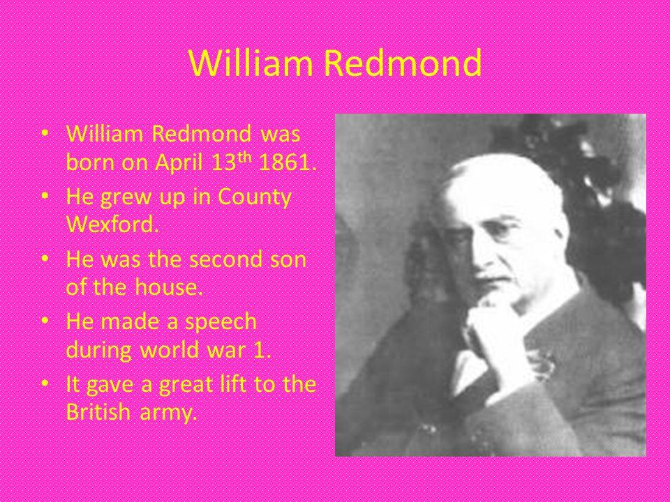 William Redmond William Redmond was born on April 13 th 1861.