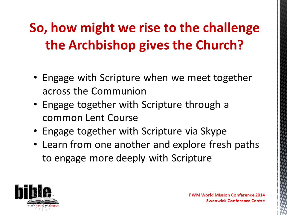 PWM World Mission Conference 2014 Swanwick Conference Centre Engage with Scripture when we meet together across the Communion Engage together with Scr