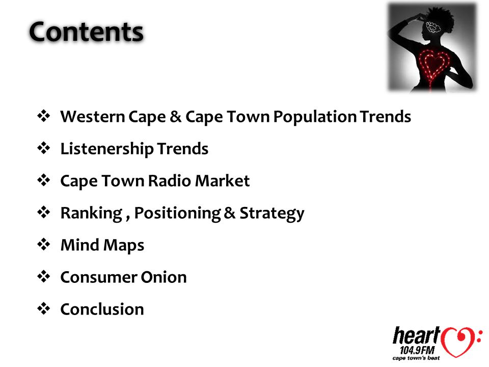  Western Cape & Cape Town Population Trends  Listenership Trends  Cape Town Radio Market  Ranking, Positioning & Strategy  Mind Maps  Consumer Onion  Conclusion Contents