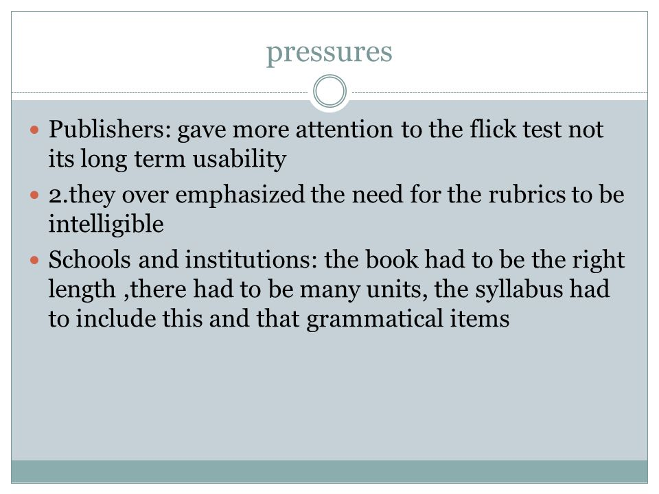 pressures Publishers: gave more attention to the flick test not its long term usability 2.they over emphasized the need for the rubrics to be intellig