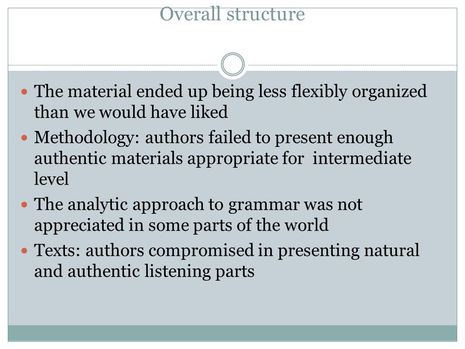Overall structure The material ended up being less flexibly organized than we would have liked Methodology: authors failed to present enough authentic