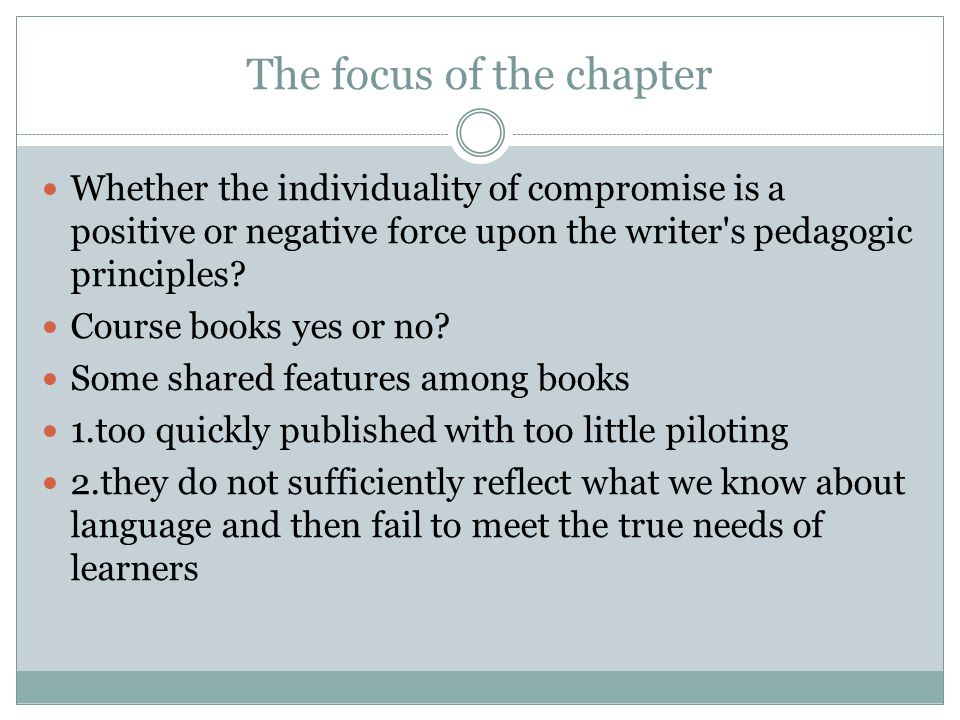 The focus of the chapter Whether the individuality of compromise is a positive or negative force upon the writer's pedagogic principles? Course books