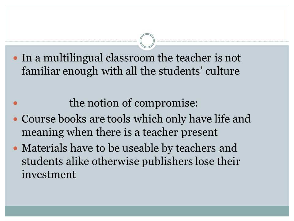 In a multilingual classroom the teacher is not familiar enough with all the students' culture the notion of compromise: Course books are tools which o