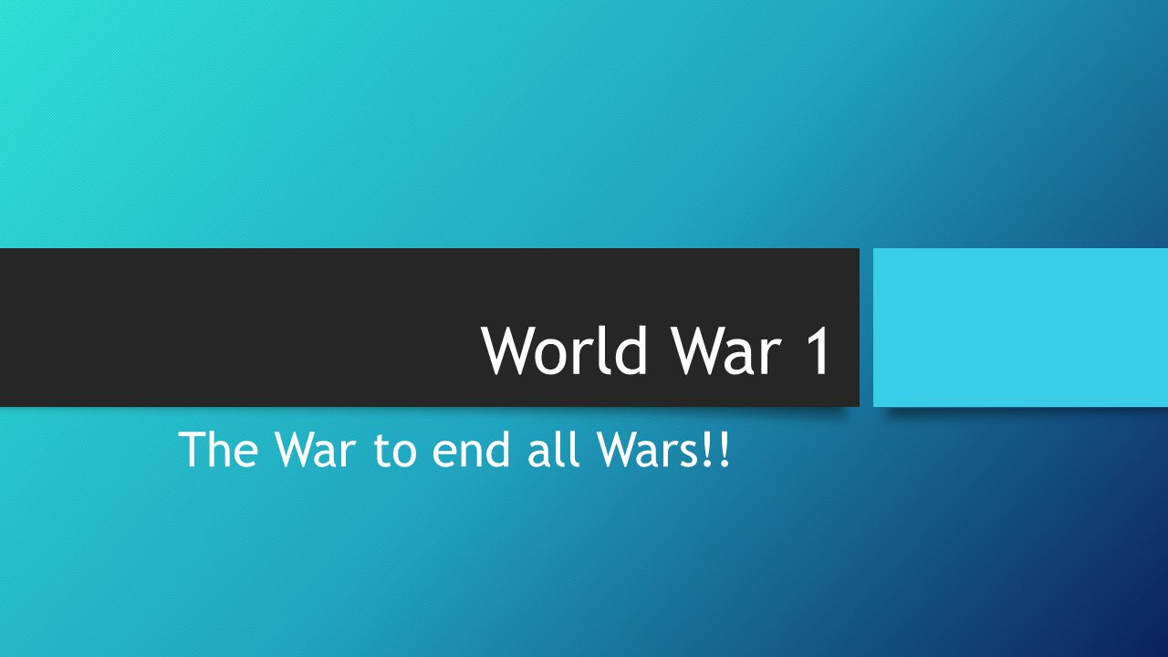 World War 1 The War to end all Wars!!
