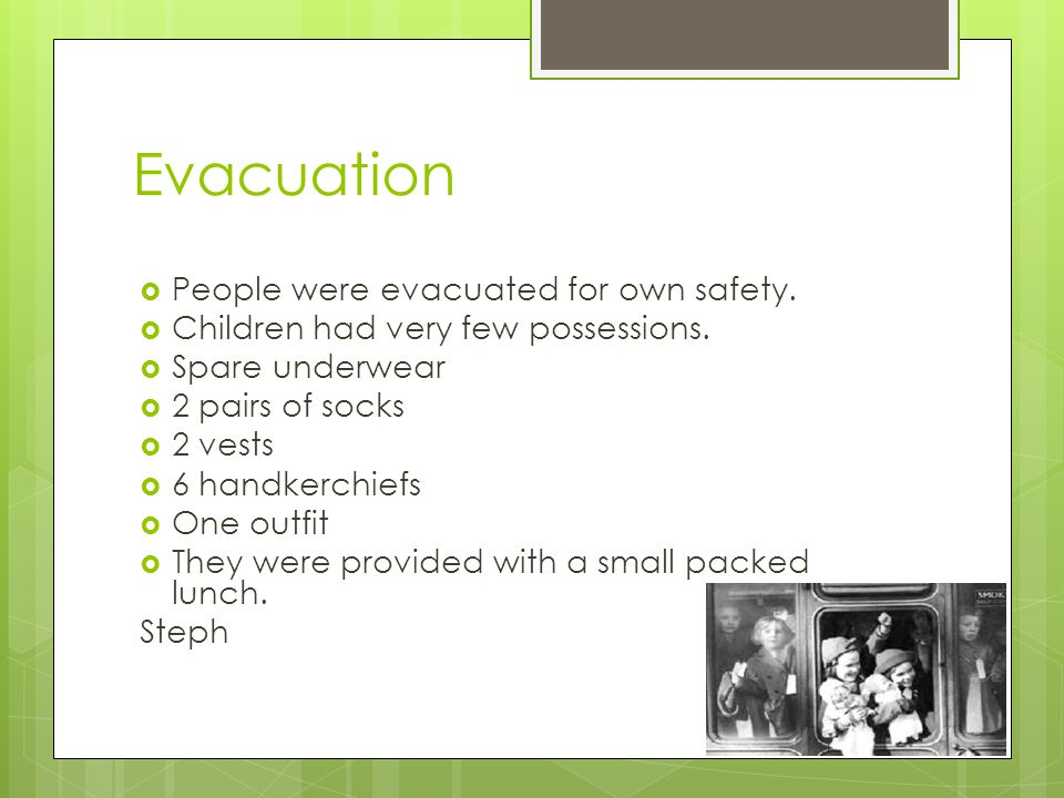 Evacuation  People were evacuated for own safety.