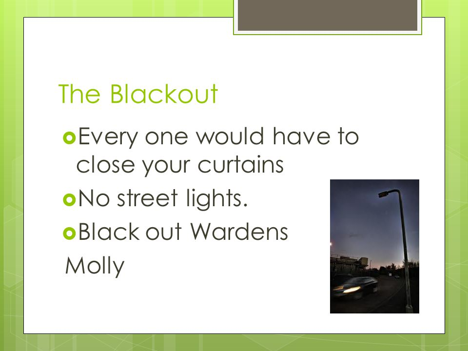 The Blackout  Every one would have to close your curtains  No street lights.