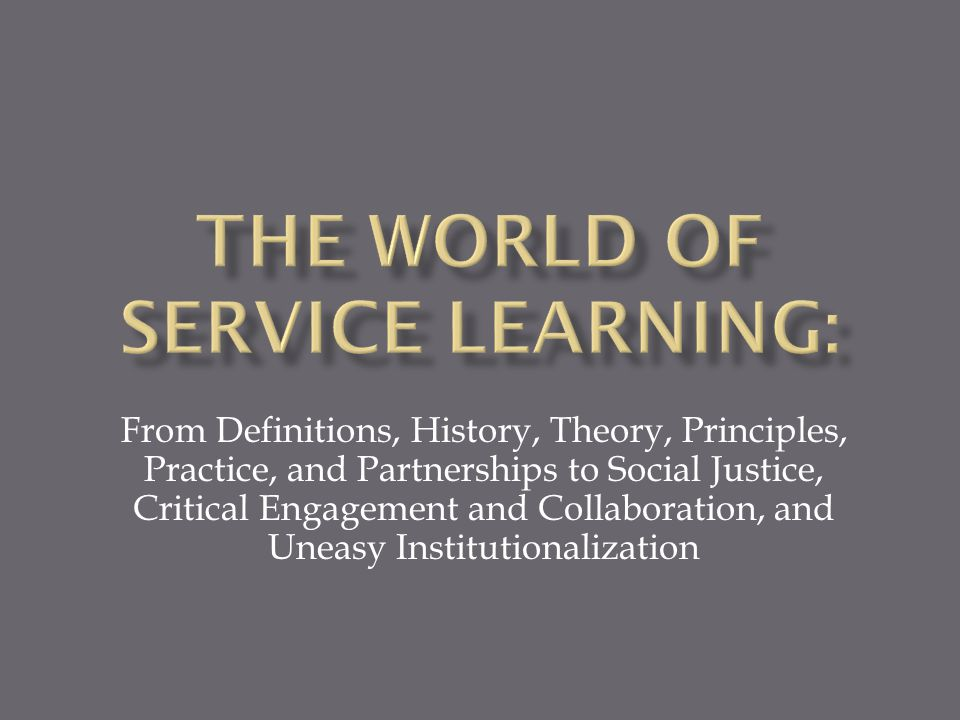 From Definitions, History, Theory, Principles, Practice, and Partnerships to Social Justice, Critical Engagement and Collaboration, and Uneasy Institutionalization