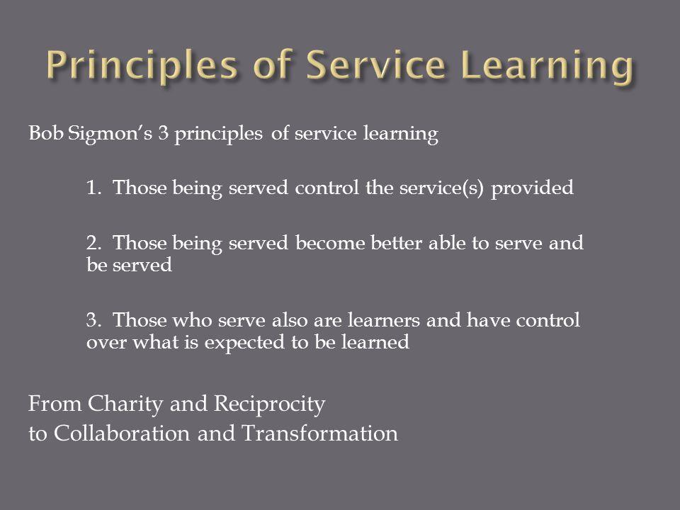 Bob Sigmon's 3 principles of service learning 1.