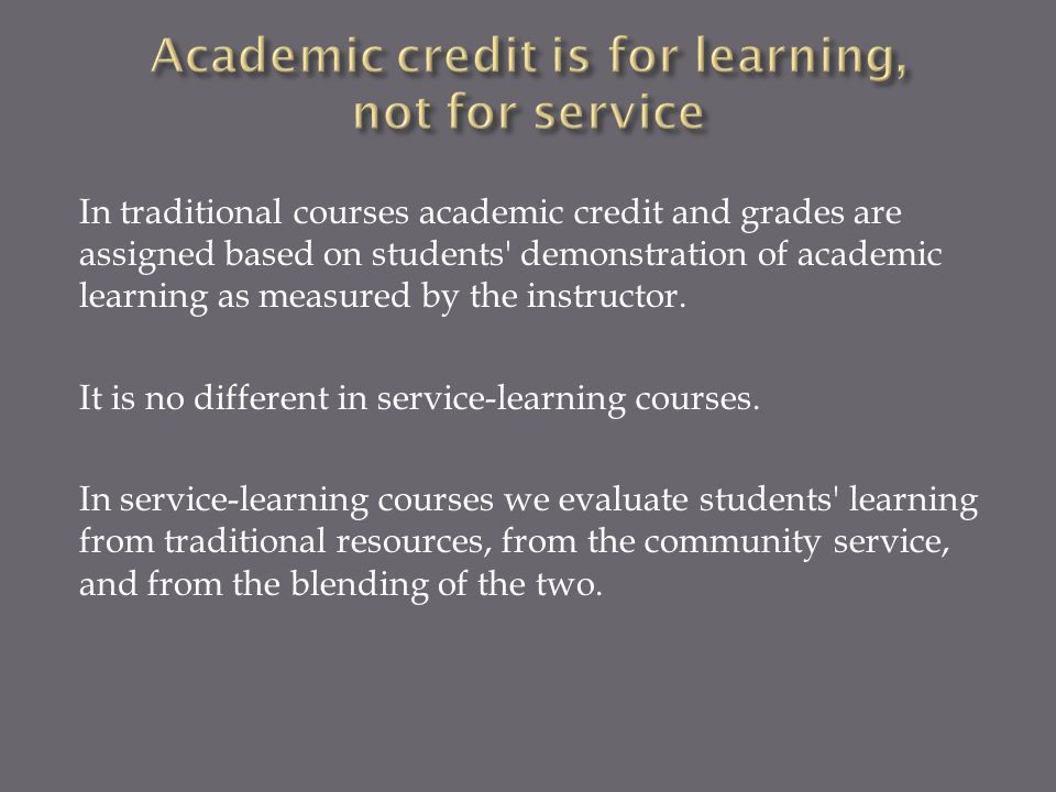 In traditional courses academic credit and grades are assigned based on students demonstration of academic learning as measured by the instructor.