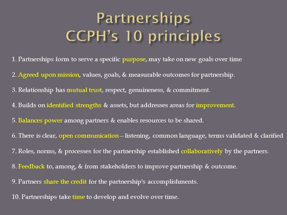 1. Partnerships form to serve a specific purpose, may take on new goals over time 2.