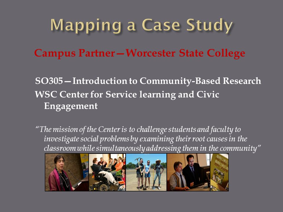 "Campus Partner—Worcester State College SO305—Introduction to Community-Based Research WSC Center for Service learning and Civic Engagement ""The missio"