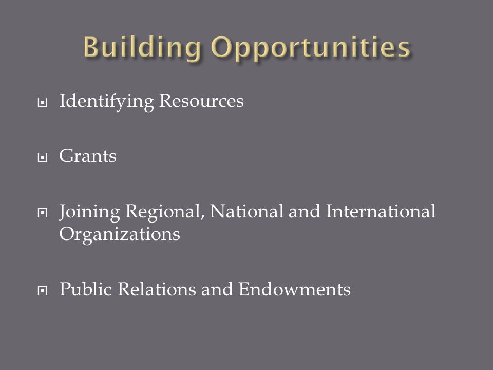  Identifying Resources  Grants  Joining Regional, National and International Organizations  Public Relations and Endowments