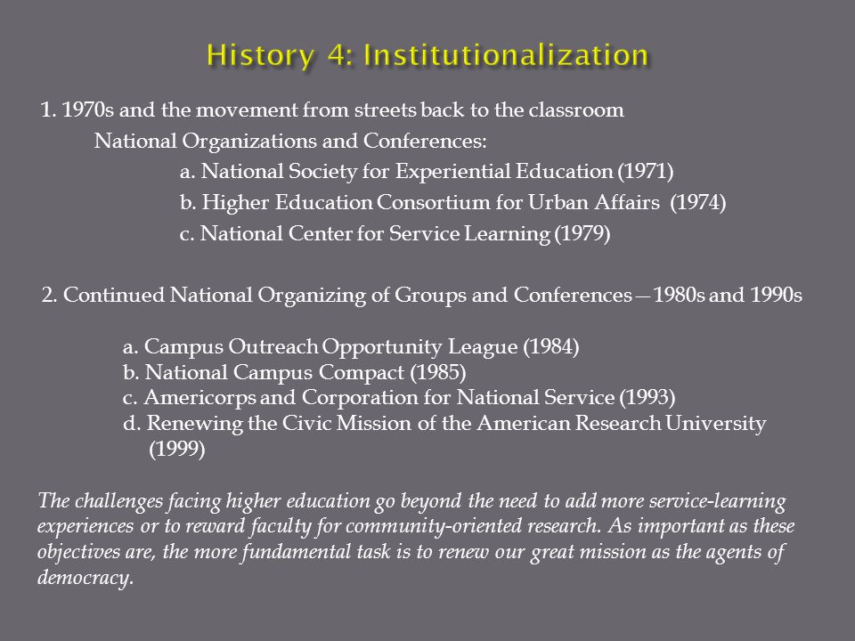 1. 1970s and the movement from streets back to the classroom National Organizations and Conferences: a. National Society for Experiential Education (1