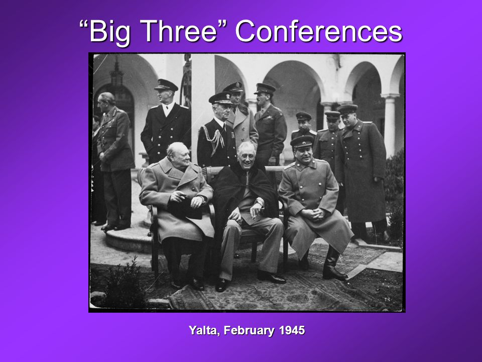 Big Three Conferences Yalta, February 1945