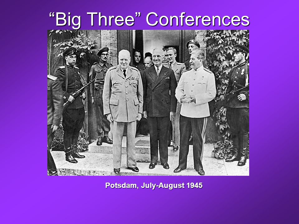Big Three Conferences Potsdam, July-August 1945