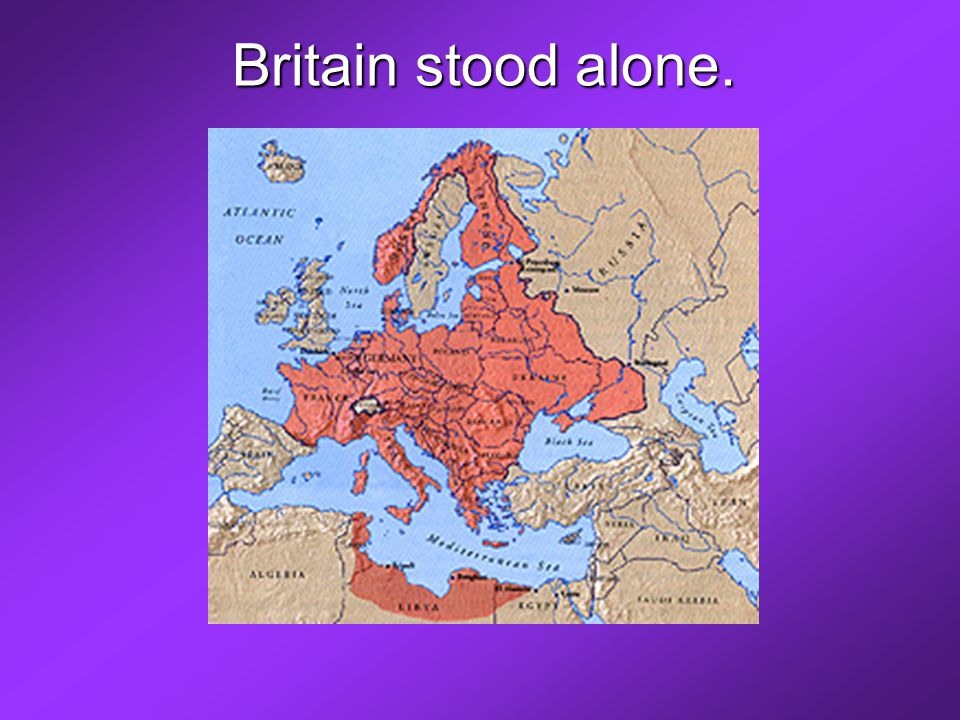 Britain stood alone.