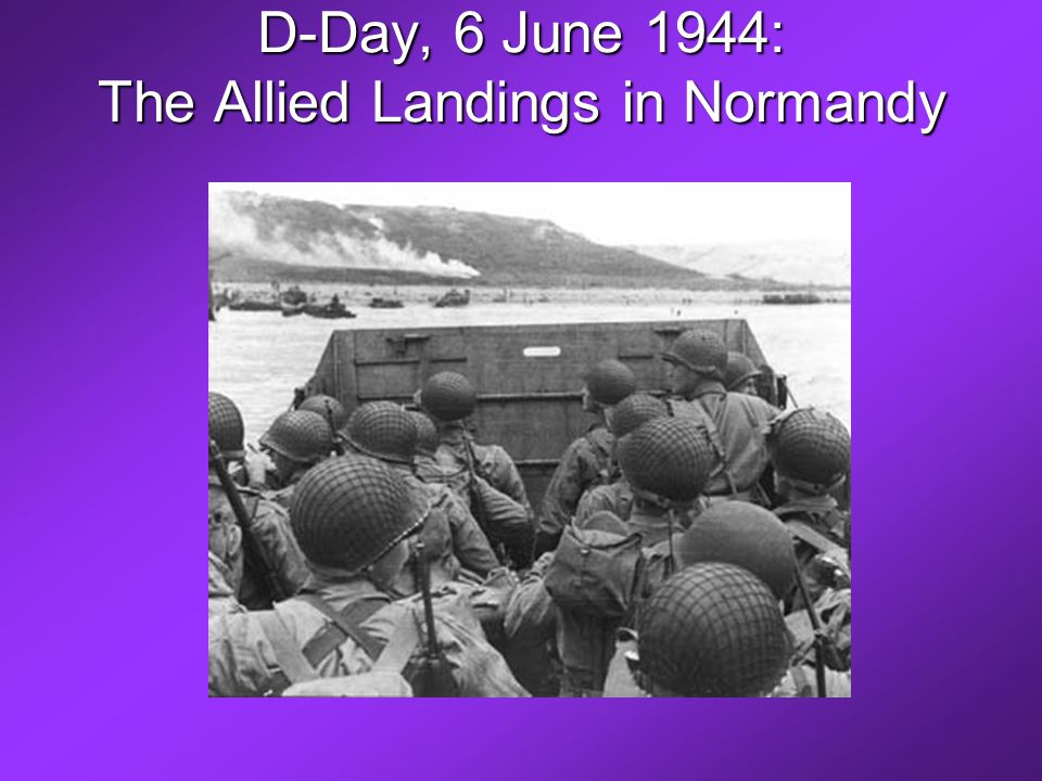 D-Day, 6 June 1944: The Allied Landings in Normandy