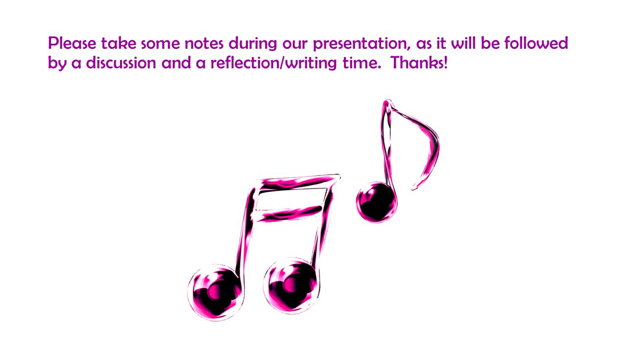 Please take some notes during our presentation, as it will be followed by a discussion and a reflection/writing time.