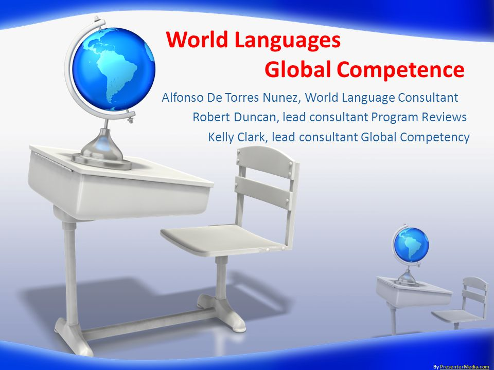 World Languages Global Competence Alfonso De Torres Nunez, World Language Consultant Robert Duncan, lead consultant Program Reviews Kelly Clark, lead consultant Global Competency By PresenterMedia.comPresenterMedia.com