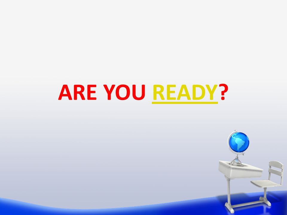 ARE YOU READY READY