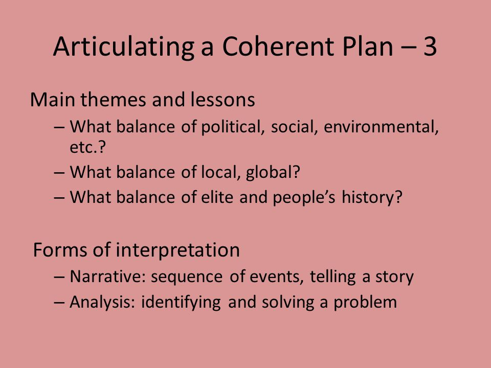 Articulating a Coherent Plan – 3 Main themes and lessons – What balance of political, social, environmental, etc.? – What balance of local, global? –