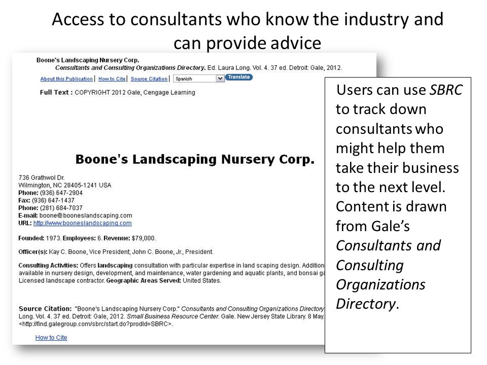 Access to consultants who know the industry and can provide advice Users can use SBRC to track down consultants who might help them take their busines