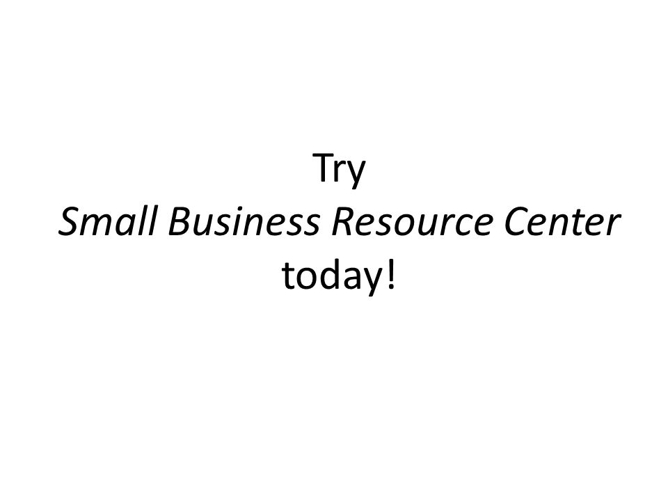 Try Small Business Resource Center today!