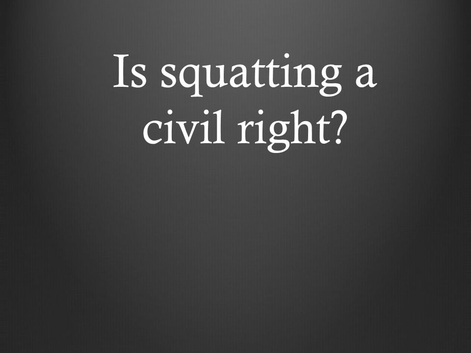 Is squatting a civil right