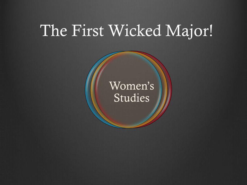 Women's Studies The First Wicked Major!