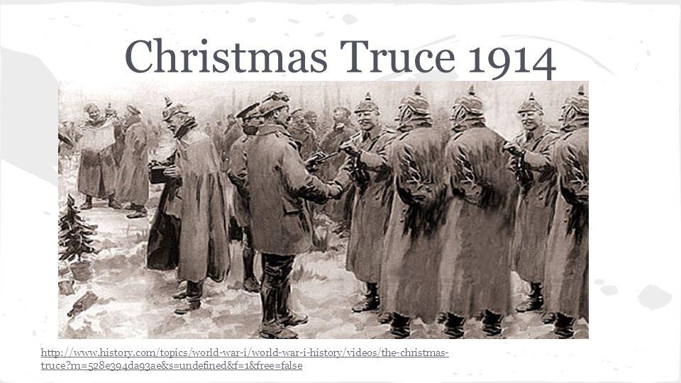 Christmas Truce 1914 http://www.history.com/topics/world-war-i/world-war-i-history/videos/the-christmas- truce?m=528e394da93ae&s=undefined&f=1&free=false