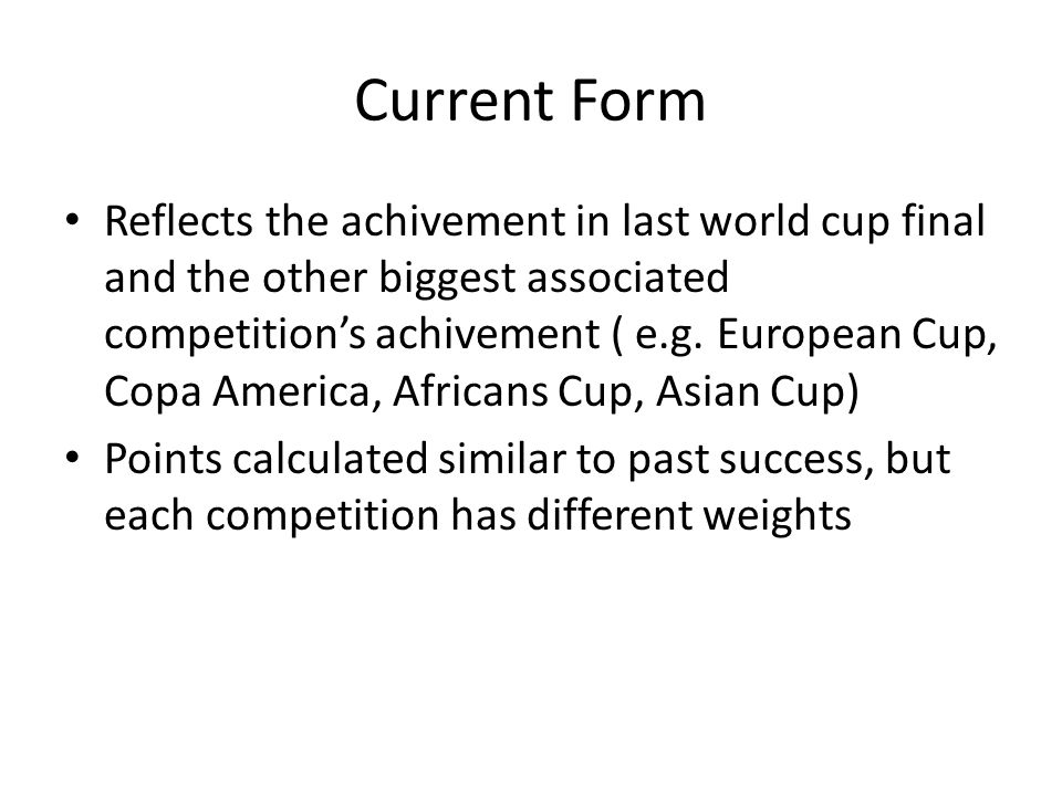 Current Form Reflects the achivement in last world cup final and the other biggest associated competition's achivement ( e.g.