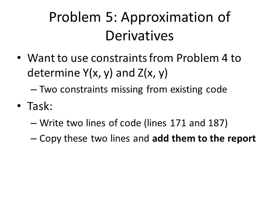 Problem 5: Approximation of Derivatives Want to use constraints from Problem 4 to determine Y(x, y) and Z(x, y) – Two constraints missing from existin