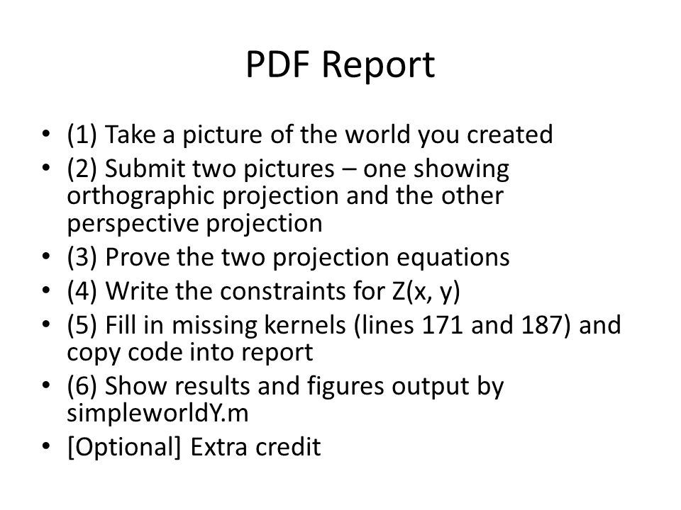 PDF Report (1) Take a picture of the world you created (2) Submit two pictures – one showing orthographic projection and the other perspective project